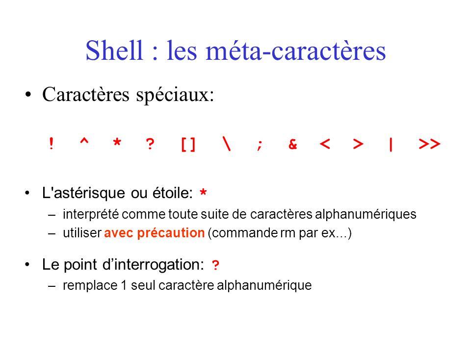 Shell : les méta-caractères Caractères spéciaux: ! ^ * ? [] \ ; & | >> L'astérisque ou étoile: * –interprété comme toute suite de caractères alphanumé