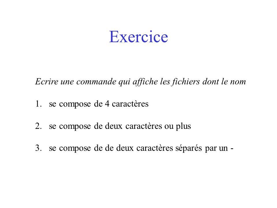 Exercice Ecrire une commande qui affiche les fichiers dont le nom 1.se compose de 4 caractères 2.se compose de deux caractères ou plus 3.se compose de