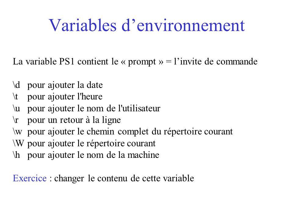 Variables denvironnement La variable PS1 contient le « prompt » = linvite de commande \d pour ajouter la date \t pour ajouter l'heure \u pour ajouter