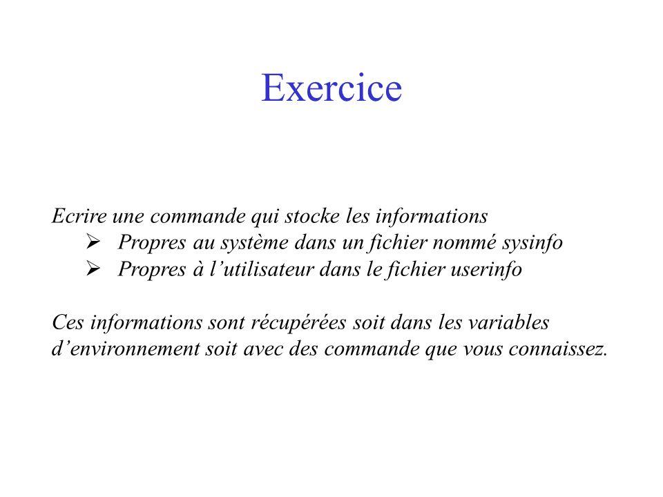 Exercice Ecrire une commande qui stocke les informations Propres au système dans un fichier nommé sysinfo Propres à lutilisateur dans le fichier useri