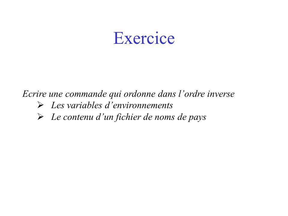 Exercice Ecrire une commande qui ordonne dans lordre inverse Les variables denvironnements Le contenu dun fichier de noms de pays
