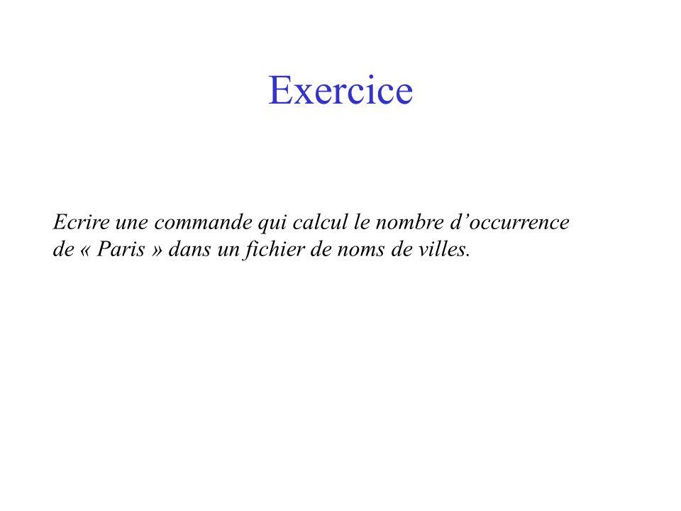 Exercice Ecrire une commande qui calcul le nombre doccurrence de « Paris » dans un fichier de noms de villes.