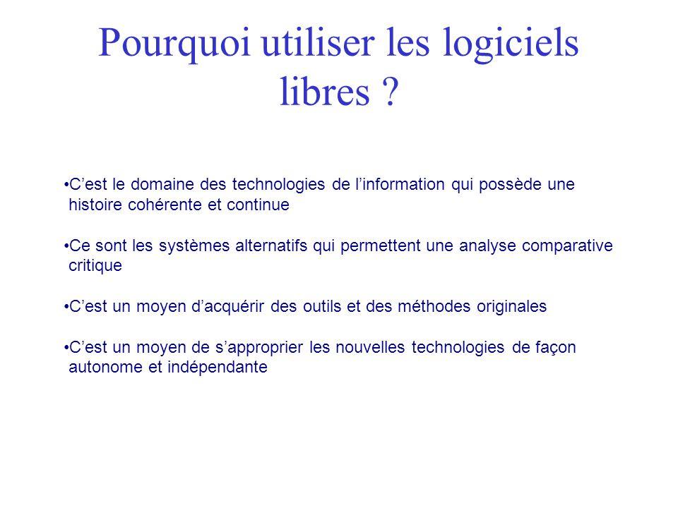 Pourquoi utiliser les logiciels libres ? Cest le domaine des technologies de linformation qui possède une histoire cohérente et continue Ce sont les s