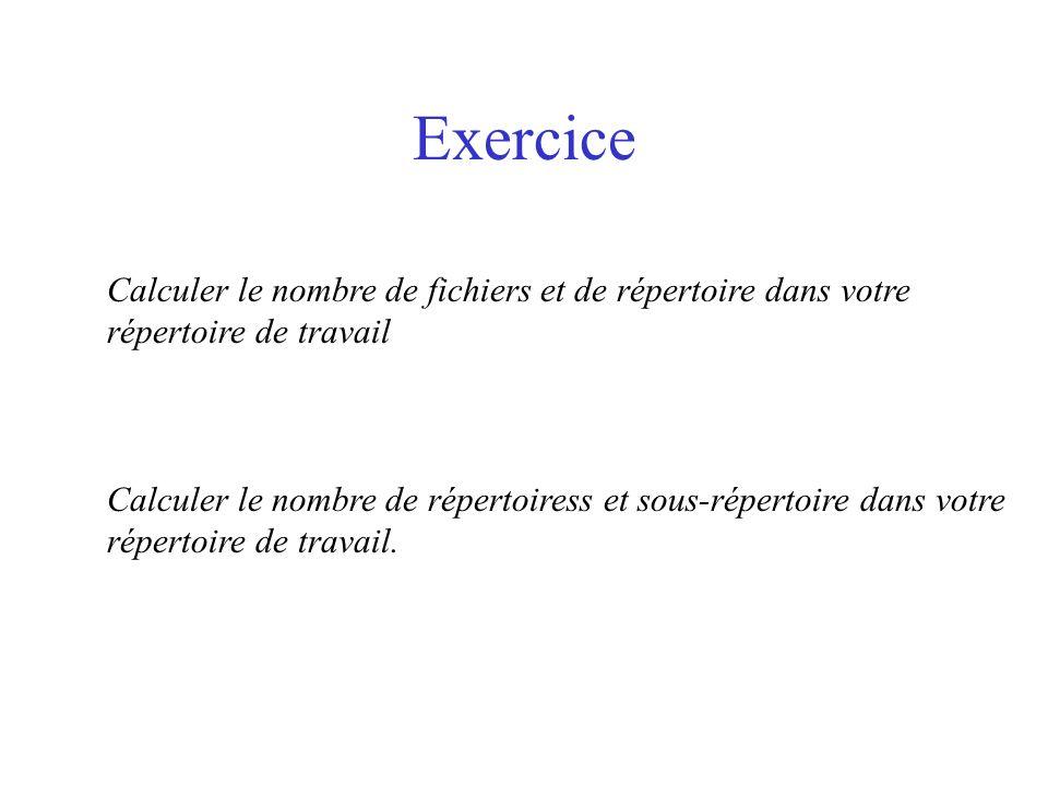 Exercice Calculer le nombre de fichiers et de répertoire dans votre répertoire de travail Calculer le nombre de répertoiress et sous-répertoire dans v
