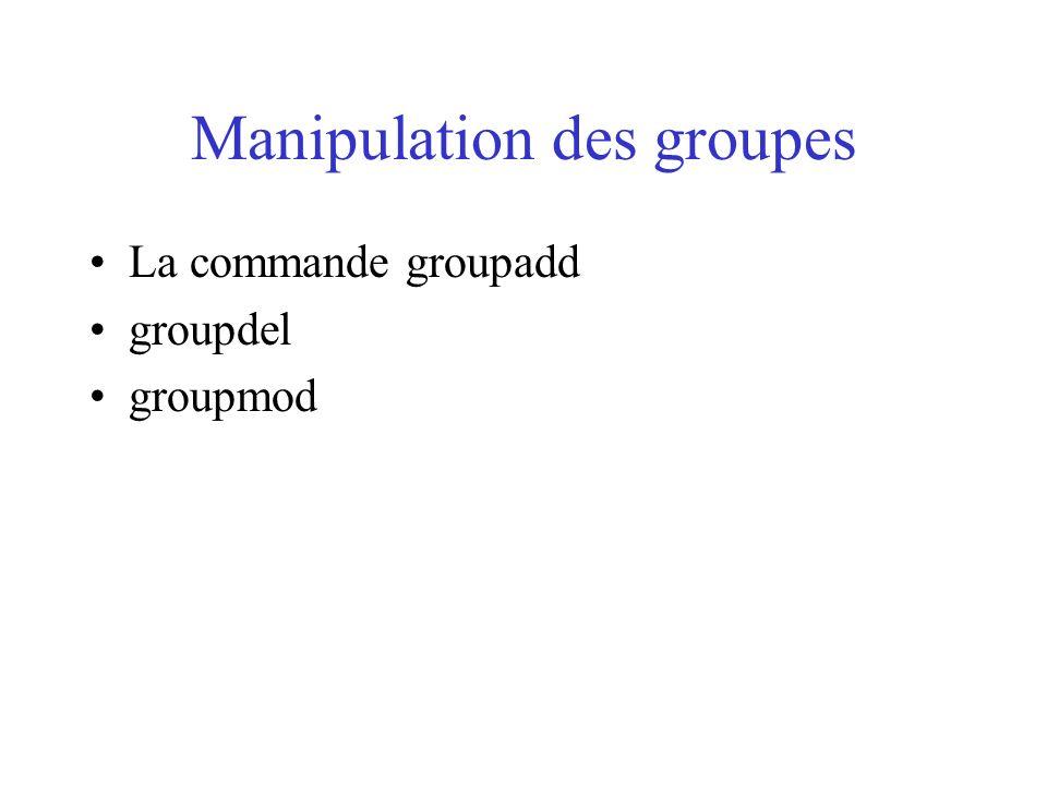 Manipulation des groupes La commande groupadd groupdel groupmod
