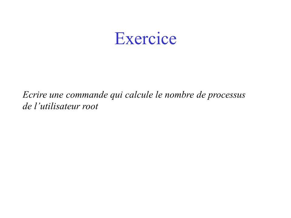 Exercice Ecrire une commande qui calcule le nombre de processus de lutilisateur root