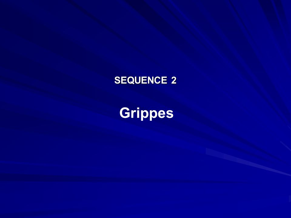 SEQUENCE 2 Grippes