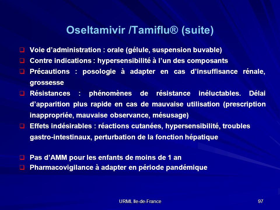 URML Ile-de-France 97 Voie dadministration : orale (gélule, suspension buvable) Contre indications : hypersensibilité à lun des composants Précautions