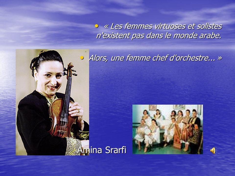 Amina Srarfi « Les femmes virtuoses et solistes n existent pas dans le monde arabe.
