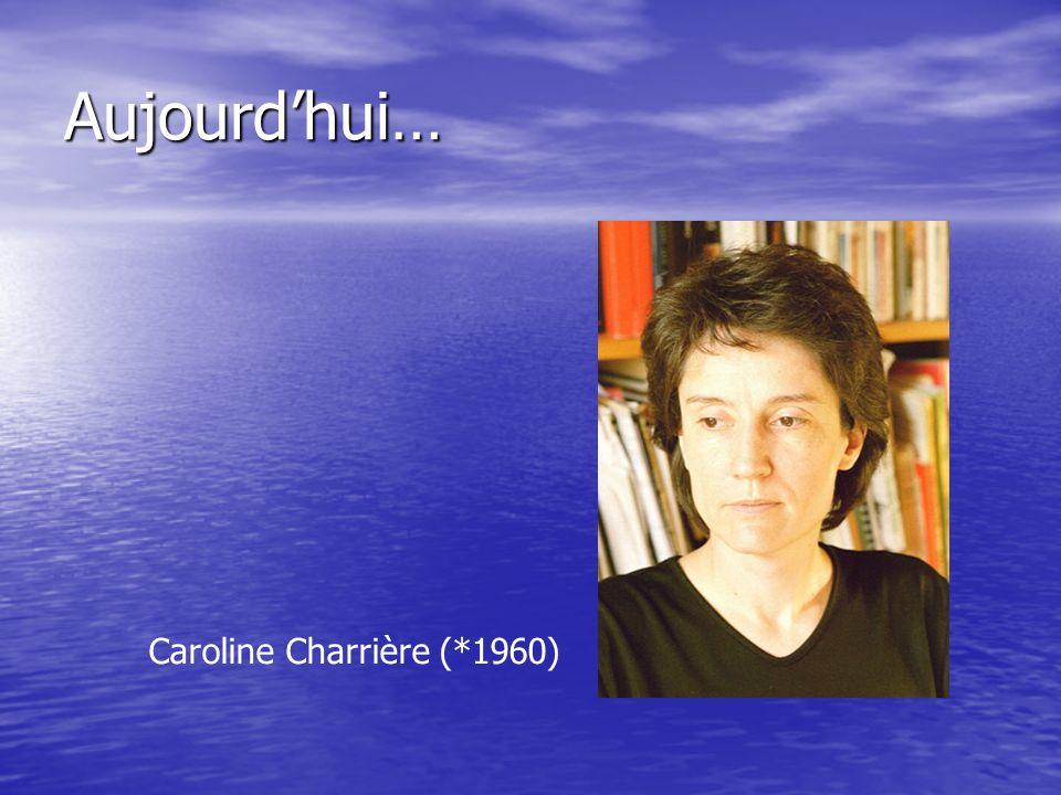 Aujourdhui… Caroline Charrière (*1960)