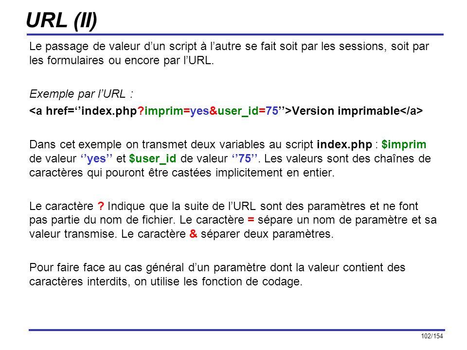 102/154 URL (II) Le passage de valeur dun script à lautre se fait soit par les sessions, soit par les formulaires ou encore par lURL. Exemple par lURL