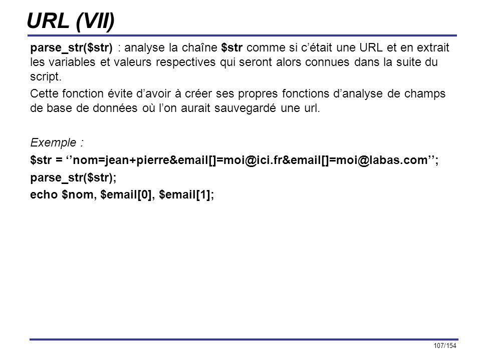 107/154 URL (VII) parse_str($str) : analyse la chaîne $str comme si cétait une URL et en extrait les variables et valeurs respectives qui seront alors
