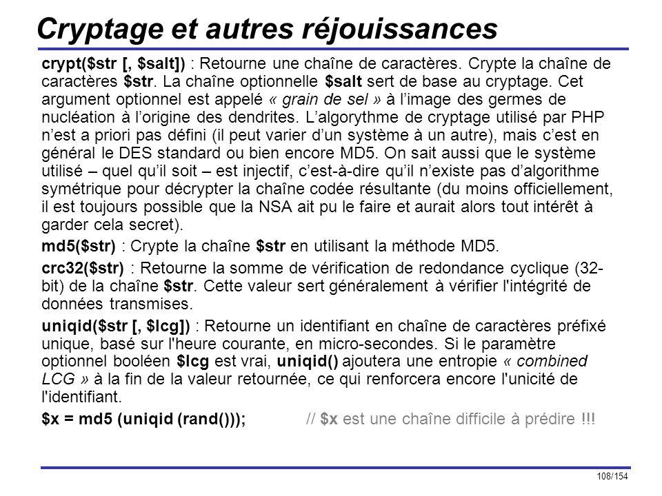 108/154 Cryptage et autres réjouissances crypt($str [, $salt]) : Retourne une chaîne de caractères. Crypte la chaîne de caractères $str. La chaîne opt