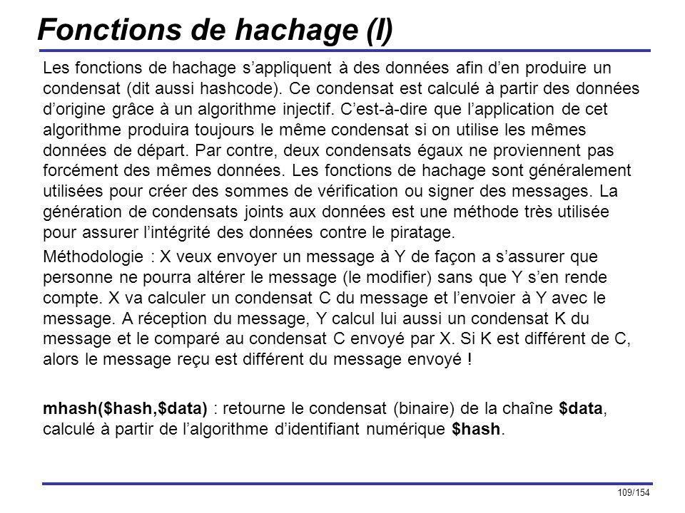109/154 Fonctions de hachage (I) Les fonctions de hachage sappliquent à des données afin den produire un condensat (dit aussi hashcode). Ce condensat
