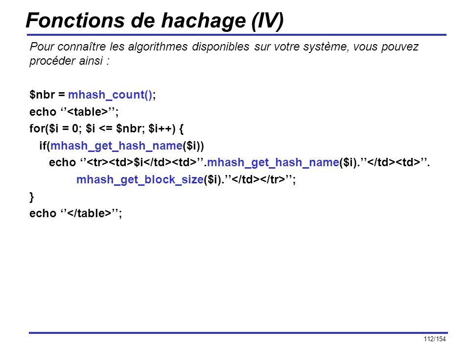 112/154 Fonctions de hachage (IV) Pour connaître les algorithmes disponibles sur votre système, vous pouvez procéder ainsi : $nbr = mhash_count(); ech