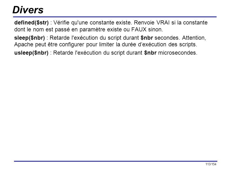 113/154 Divers defined($str) : Vérifie qu'une constante existe. Renvoie VRAI si la constante dont le nom est passé en paramètre existe ou FAUX sinon.