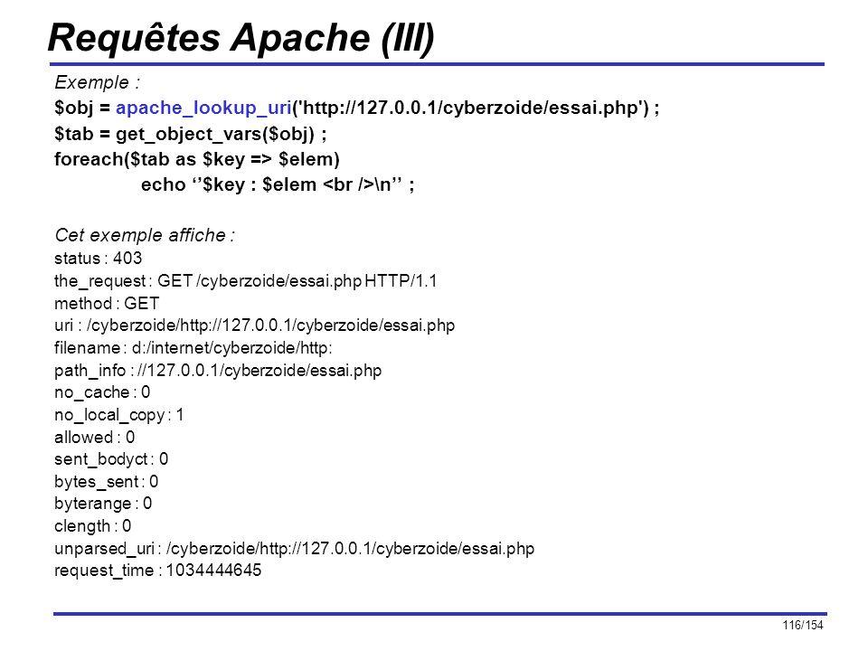 116/154 Requêtes Apache (III) Exemple : $obj = apache_lookup_uri('http://127.0.0.1/cyberzoide/essai.php') ; $tab = get_object_vars($obj) ; foreach($ta