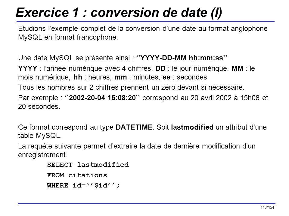 118/154 Exercice 1 : conversion de date (I) Etudions lexemple complet de la conversion dune date au format anglophone MySQL en format francophone. Une