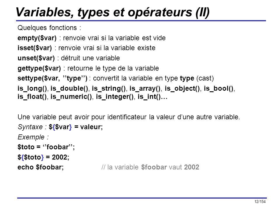 12/154 Variables, types et opérateurs (II) Quelques fonctions : empty($var) : renvoie vrai si la variable est vide isset($var) : renvoie vrai si la va