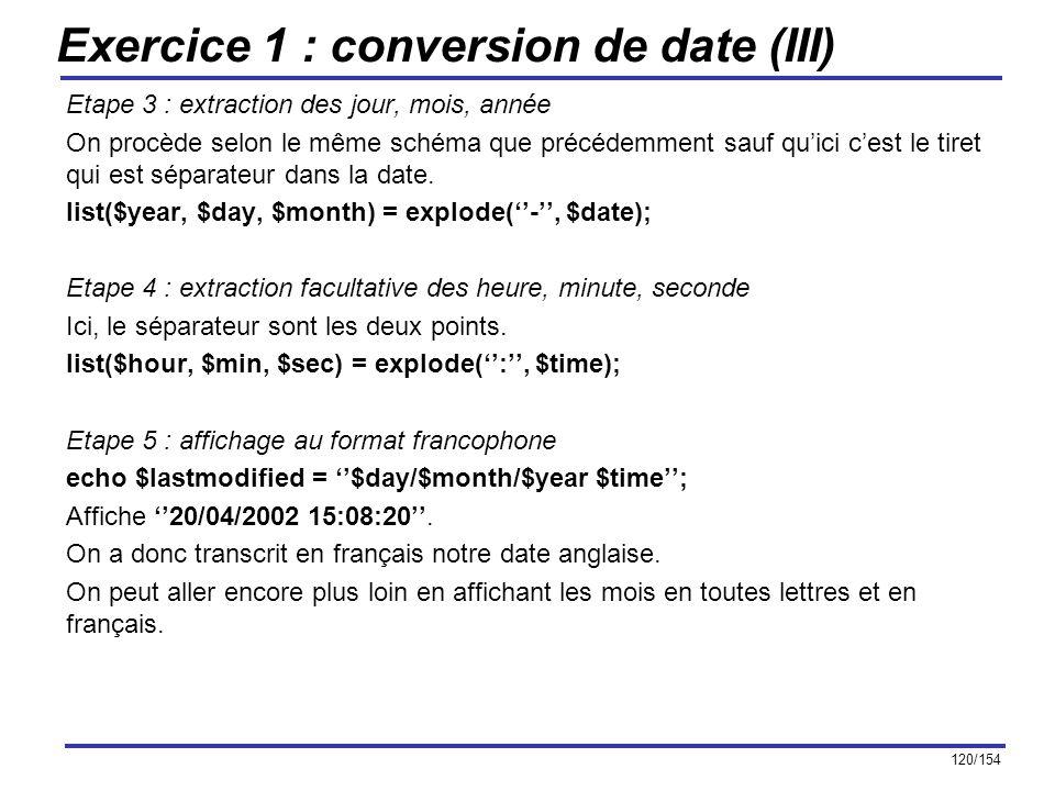 120/154 Exercice 1 : conversion de date (III) Etape 3 : extraction des jour, mois, année On procède selon le même schéma que précédemment sauf quici c