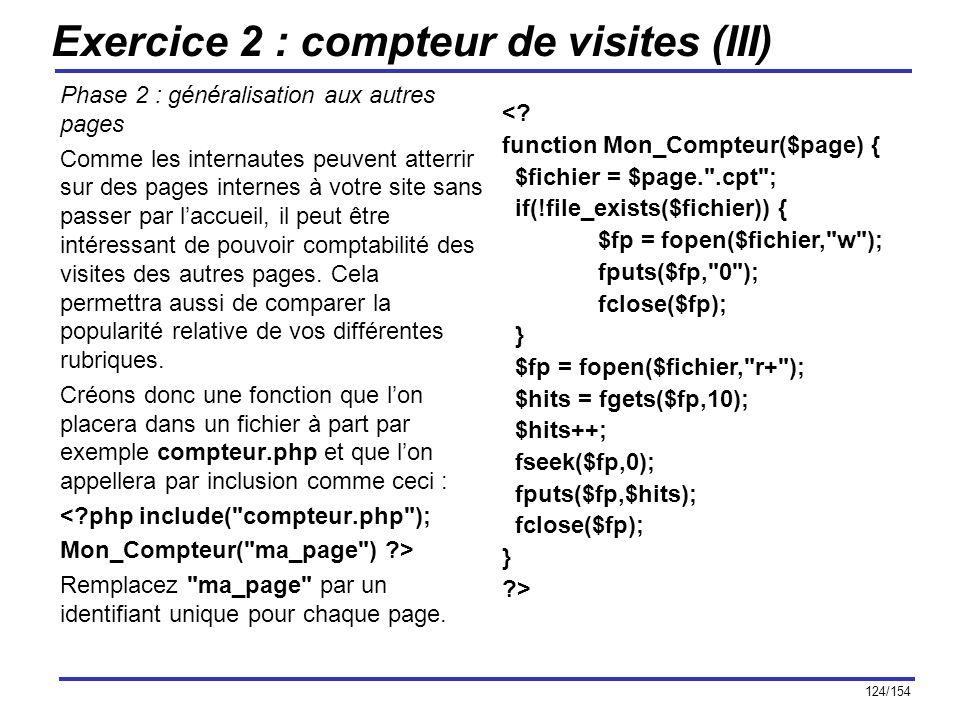 124/154 Exercice 2 : compteur de visites (III) Phase 2 : généralisation aux autres pages Comme les internautes peuvent atterrir sur des pages internes