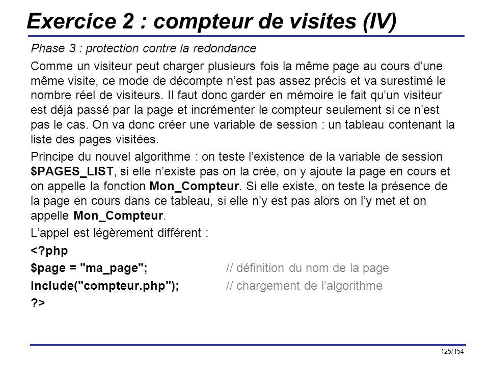 125/154 Exercice 2 : compteur de visites (IV) Phase 3 : protection contre la redondance Comme un visiteur peut charger plusieurs fois la même page au