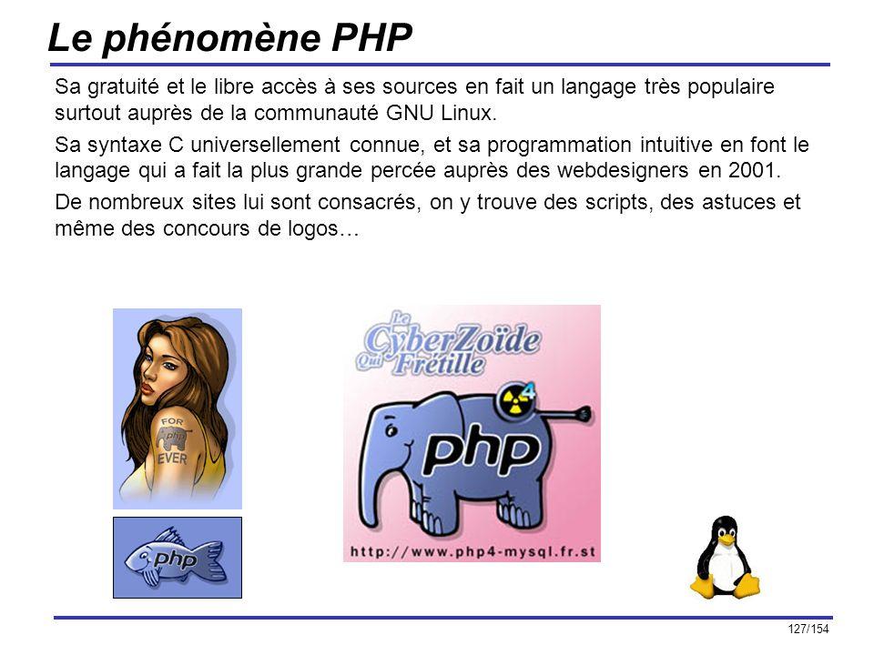 127/154 Le phénomène PHP Sa gratuité et le libre accès à ses sources en fait un langage très populaire surtout auprès de la communauté GNU Linux. Sa s