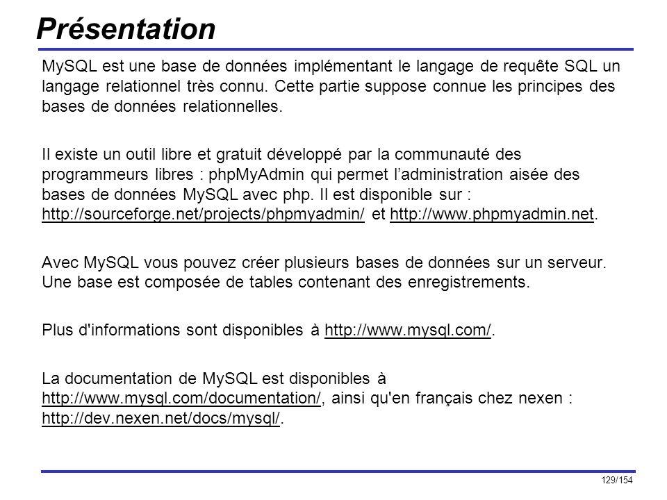 129/154 Présentation MySQL est une base de données implémentant le langage de requête SQL un langage relationnel très connu. Cette partie suppose conn