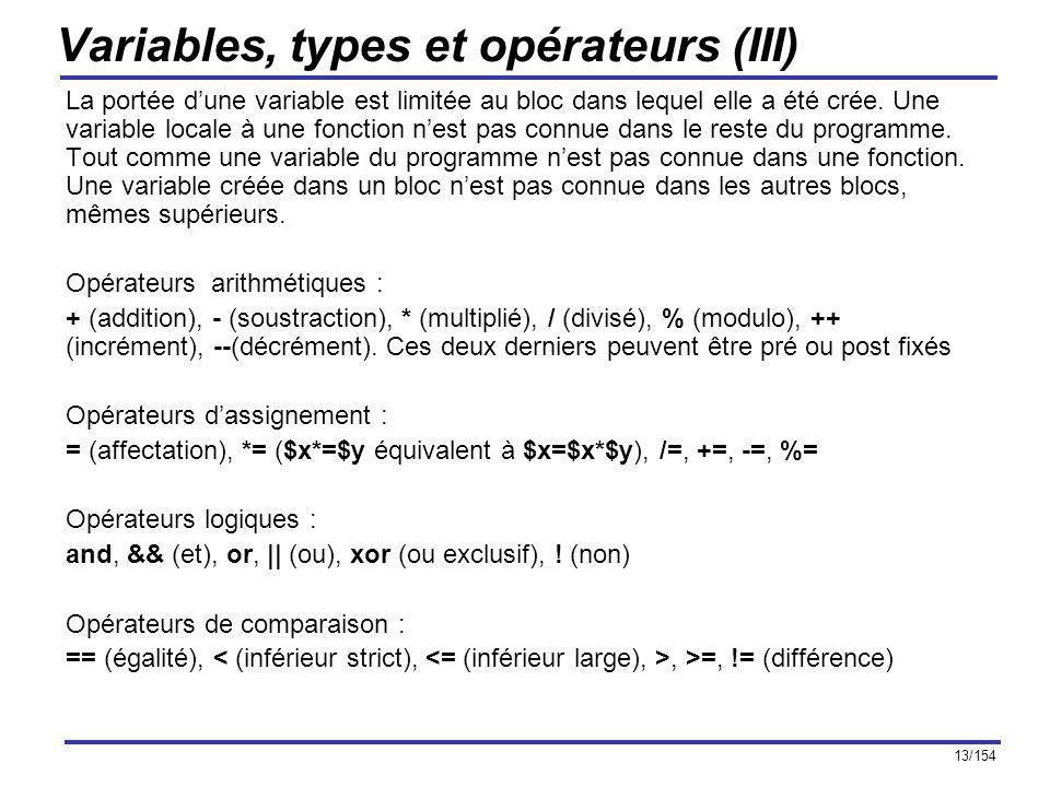 13/154 Variables, types et opérateurs (III) La portée dune variable est limitée au bloc dans lequel elle a été crée. Une variable locale à une fonctio