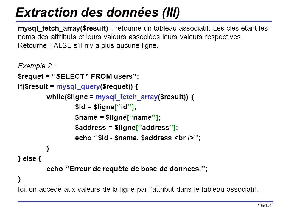 136/154 Extraction des données (III) mysql_fetch_array($result) : retourne un tableau associatif. Les clés étant les noms des attributs et leurs valeu