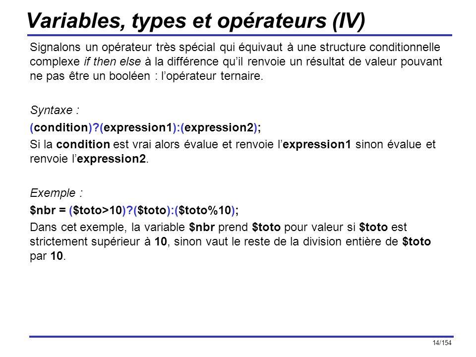 14/154 Variables, types et opérateurs (IV) Signalons un opérateur très spécial qui équivaut à une structure conditionnelle complexe if then else à la