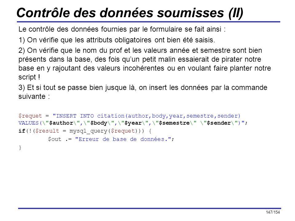 147/154 Contrôle des données soumisses (II) Le contrôle des données fournies par le formulaire se fait ainsi : 1) On vérifie que les attributs obligat