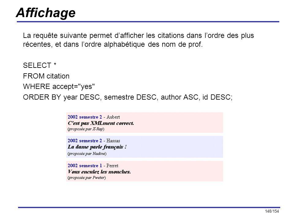 148/154 Affichage La requête suivante permet dafficher les citations dans lordre des plus récentes, et dans lordre alphabétique des nom de prof. SELEC