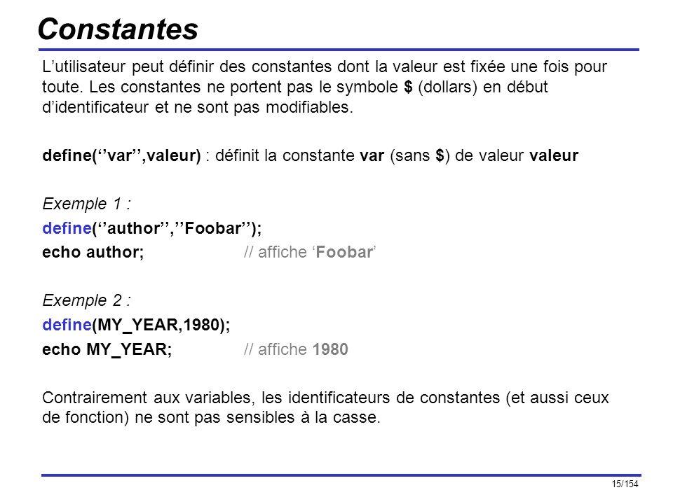15/154 Constantes Lutilisateur peut définir des constantes dont la valeur est fixée une fois pour toute. Les constantes ne portent pas le symbole $ (d