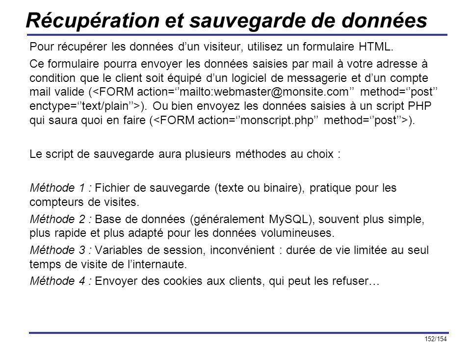 152/154 Récupération et sauvegarde de données Pour récupérer les données dun visiteur, utilisez un formulaire HTML. Ce formulaire pourra envoyer les d