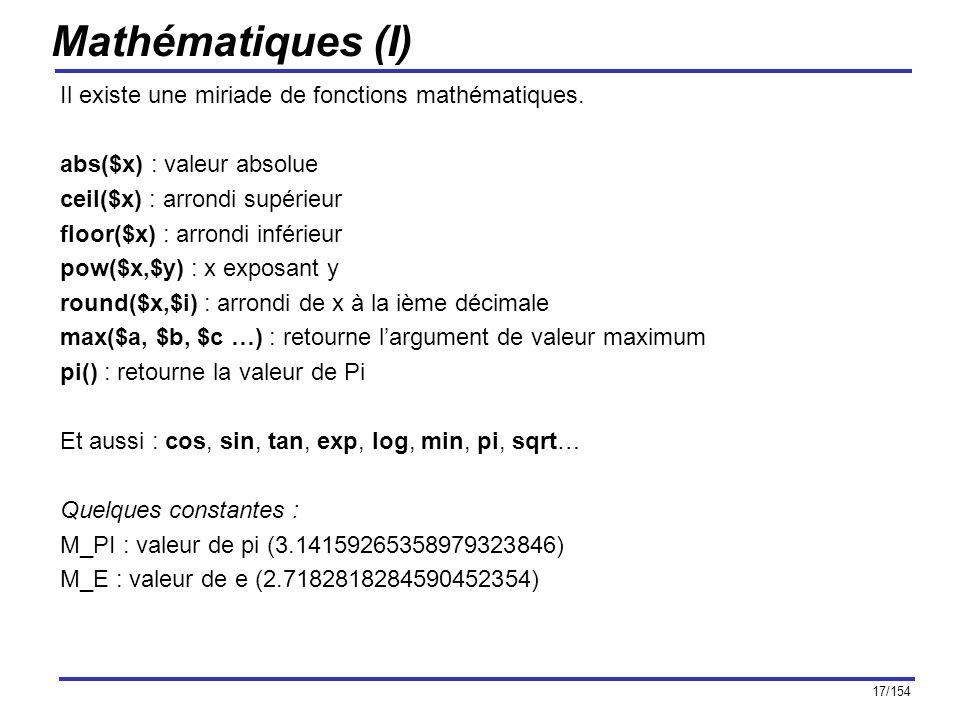 17/154 Mathématiques (I) Il existe une miriade de fonctions mathématiques. abs($x) : valeur absolue ceil($x) : arrondi supérieur floor($x) : arrondi i