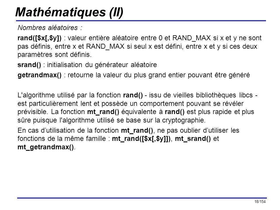 18/154 Mathématiques (II) Nombres aléatoires : rand([$x[,$y]) : valeur entière aléatoire entre 0 et RAND_MAX si x et y ne sont pas définis, entre x et