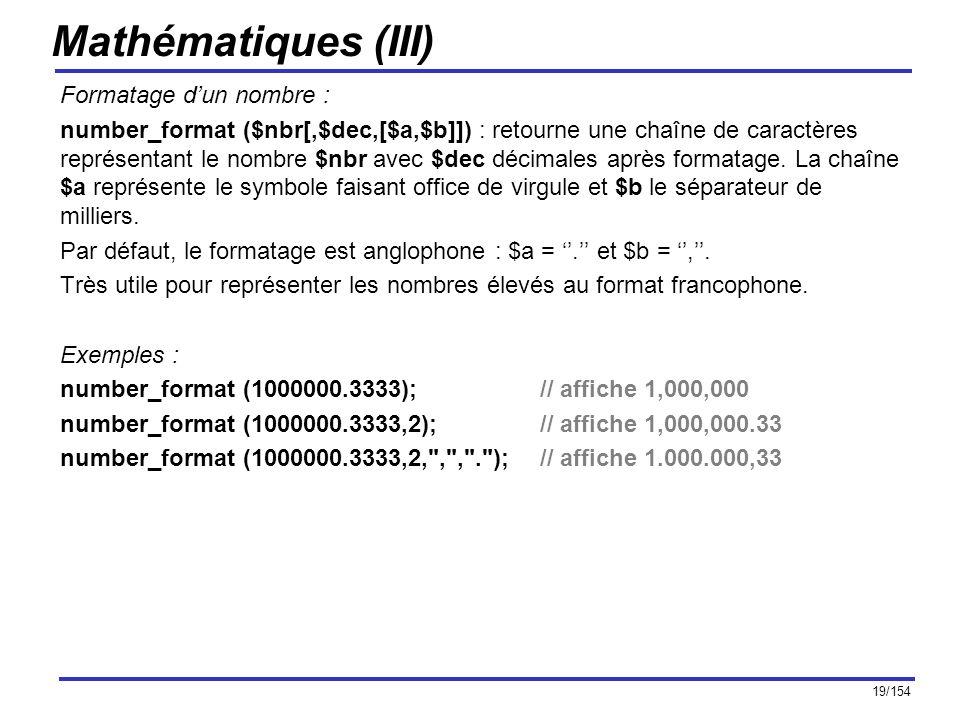 19/154 Mathématiques (III) Formatage dun nombre : number_format ($nbr[,$dec,[$a,$b]]) : retourne une chaîne de caractères représentant le nombre $nbr