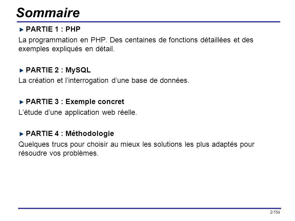 2/154 Sommaire PARTIE 1 : PHP La programmation en PHP. Des centaines de fonctions détaillées et des exemples expliqués en détail. PARTIE 2 : MySQL La