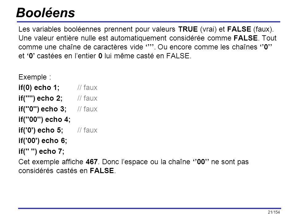 21/154 Booléens Les variables booléennes prennent pour valeurs TRUE (vrai) et FALSE (faux). Une valeur entière nulle est automatiquement considérée co