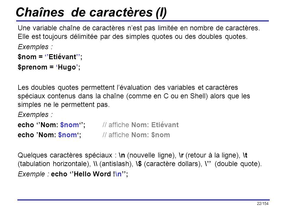 22/154 Chaînes de caractères (I) Une variable chaîne de caractères nest pas limitée en nombre de caractères. Elle est toujours délimitée par des simpl