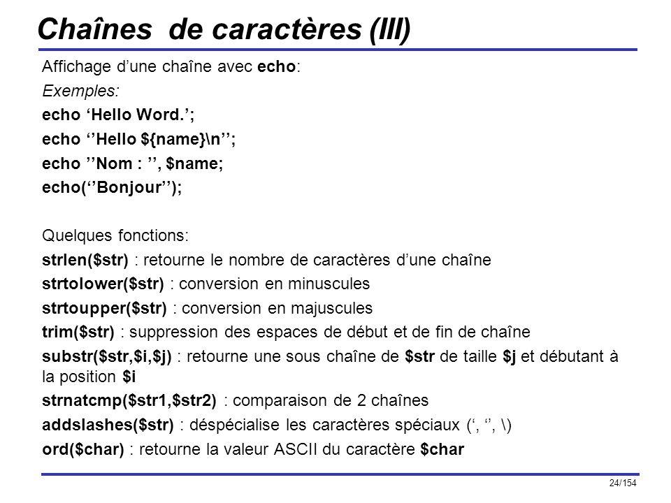 24/154 Chaînes de caractères (III) Affichage dune chaîne avec echo: Exemples: echo Hello Word.; echo Hello ${name}\n; echo Nom :, $name; echo(Bonjour)
