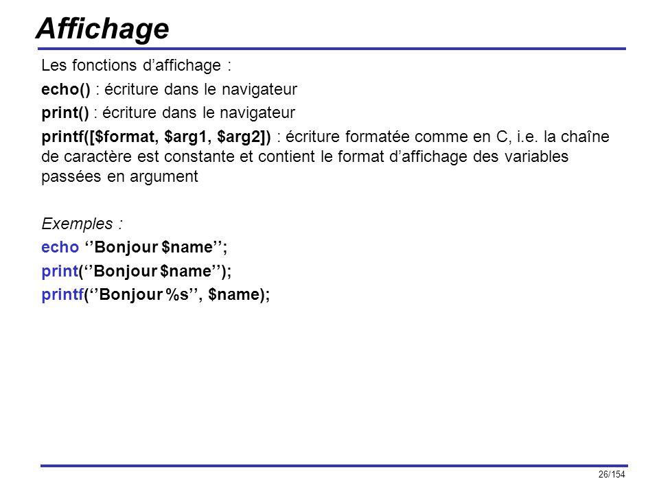 26/154 Affichage Les fonctions daffichage : echo() : écriture dans le navigateur print() : écriture dans le navigateur printf([$format, $arg1, $arg2])