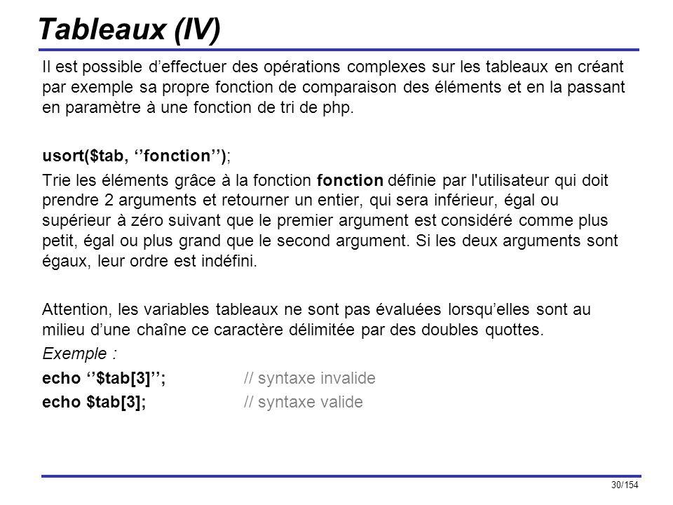 30/154 Tableaux (IV) Il est possible deffectuer des opérations complexes sur les tableaux en créant par exemple sa propre fonction de comparaison des