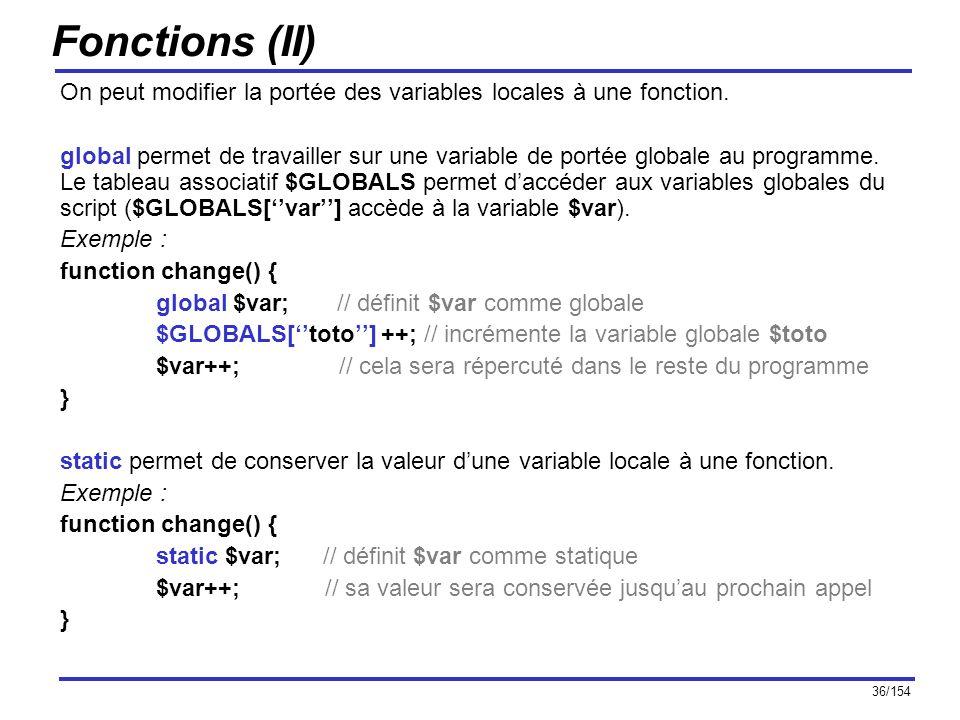 36/154 Fonctions (II) On peut modifier la portée des variables locales à une fonction. global permet de travailler sur une variable de portée globale