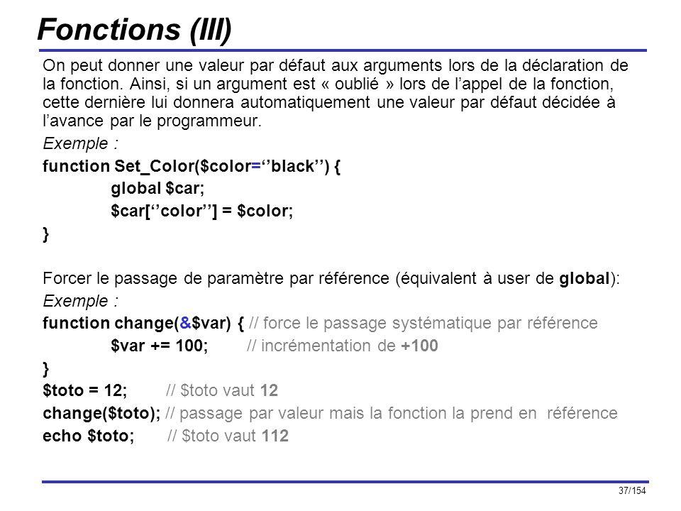 37/154 Fonctions (III) On peut donner une valeur par défaut aux arguments lors de la déclaration de la fonction. Ainsi, si un argument est « oublié »