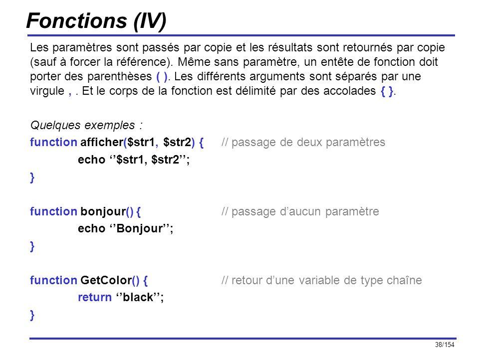38/154 Fonctions (IV) Les paramètres sont passés par copie et les résultats sont retournés par copie (sauf à forcer la référence). Même sans paramètre