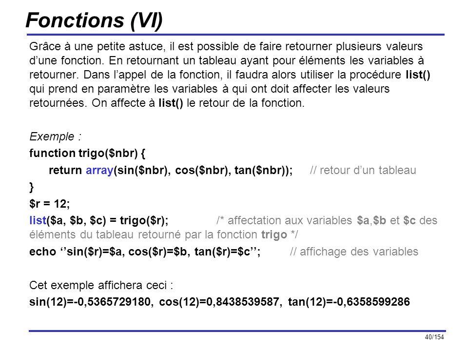 40/154 Fonctions (VI) Grâce à une petite astuce, il est possible de faire retourner plusieurs valeurs dune fonction. En retournant un tableau ayant po