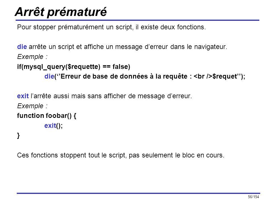 56/154 Arrêt prématuré Pour stopper prématurément un script, il existe deux fonctions. die arrête un script et affiche un message derreur dans le navi