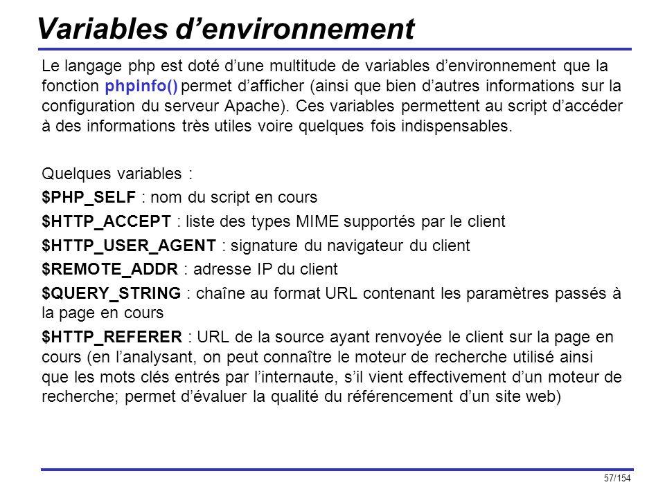 57/154 Variables denvironnement Le langage php est doté dune multitude de variables denvironnement que la fonction phpinfo() permet dafficher (ainsi q